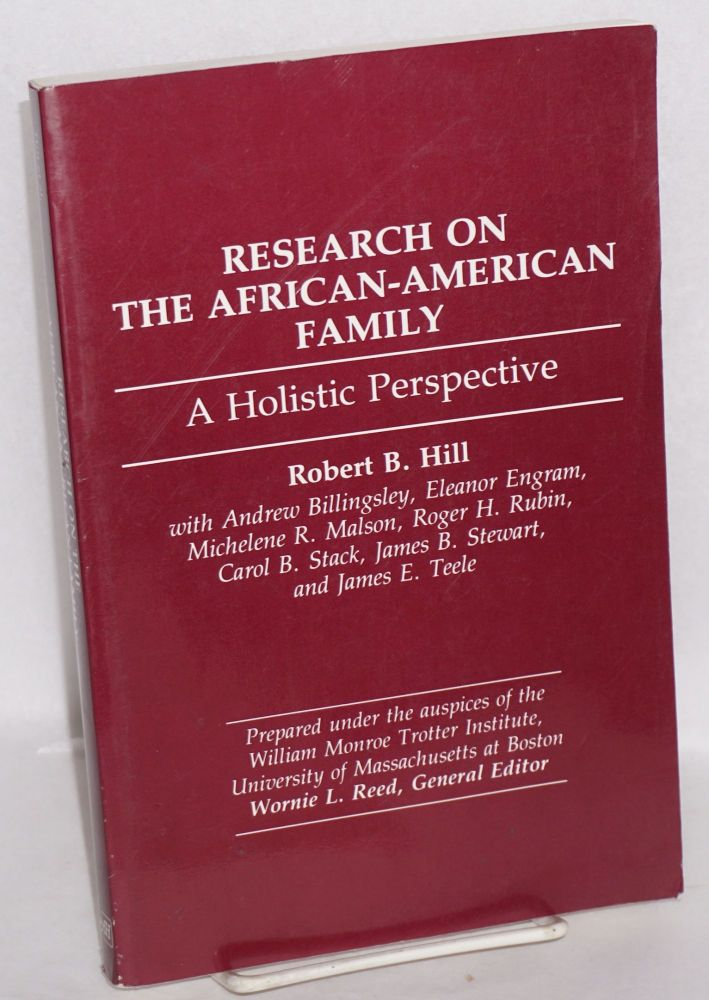 Research on the African-American family; a holistic perspective, prepared under the auspices of the William Monroe Trotter Institute, University of Massachusetts at Boston. Robert B. Hill, et. al.