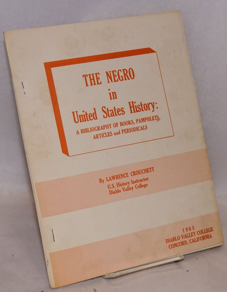 The Negro in United States history: a bibliography of books, pamphlets, articles and periodicals. Lawrence P. Crouchett, comp.