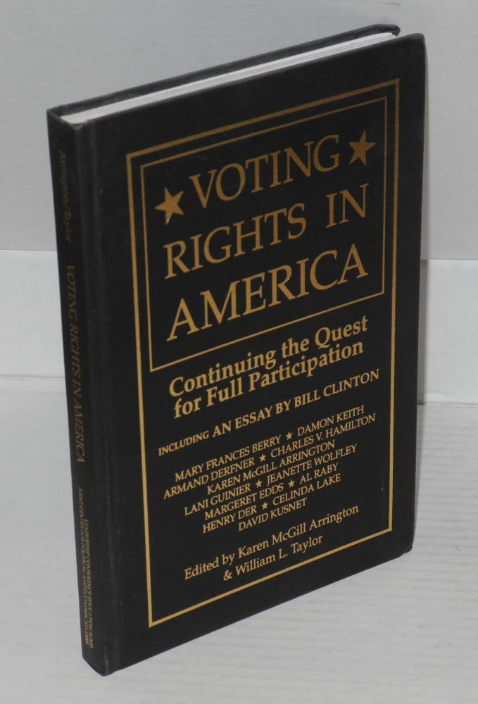 Voting rights in America; continuing the quest for full participation, including an essay by Bill Clinton. Karen McGill Arrington, William L. Taylor.