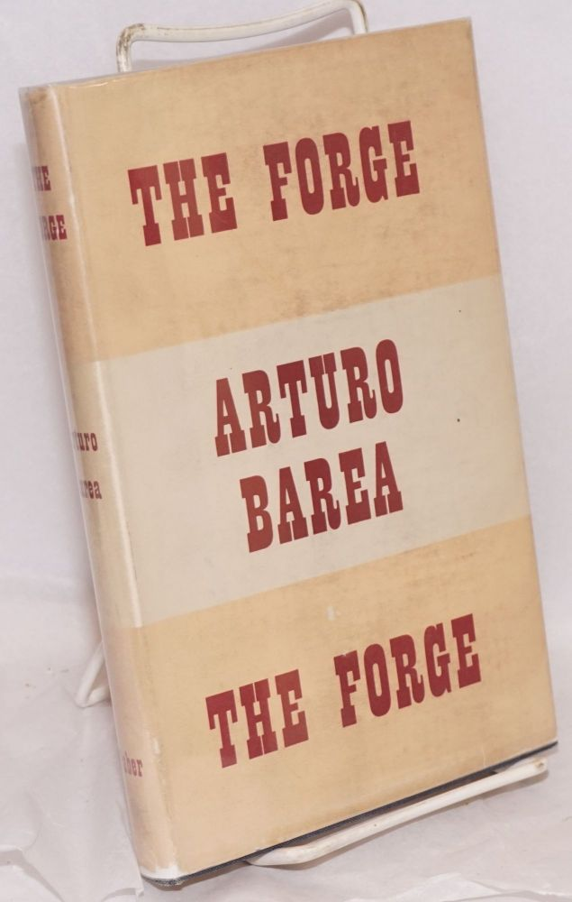 The forge; translated from the Spanish by Ilsa Barea. Arturo Barea.