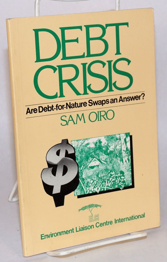 Debt crisis: are debt-for-nature swaps an answer? Sam Oiro.