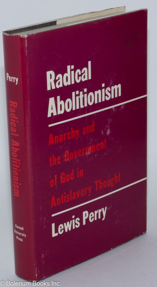 Radical abolitionism; anarchy and the government of God in antislavery thought. Lewis Perry.