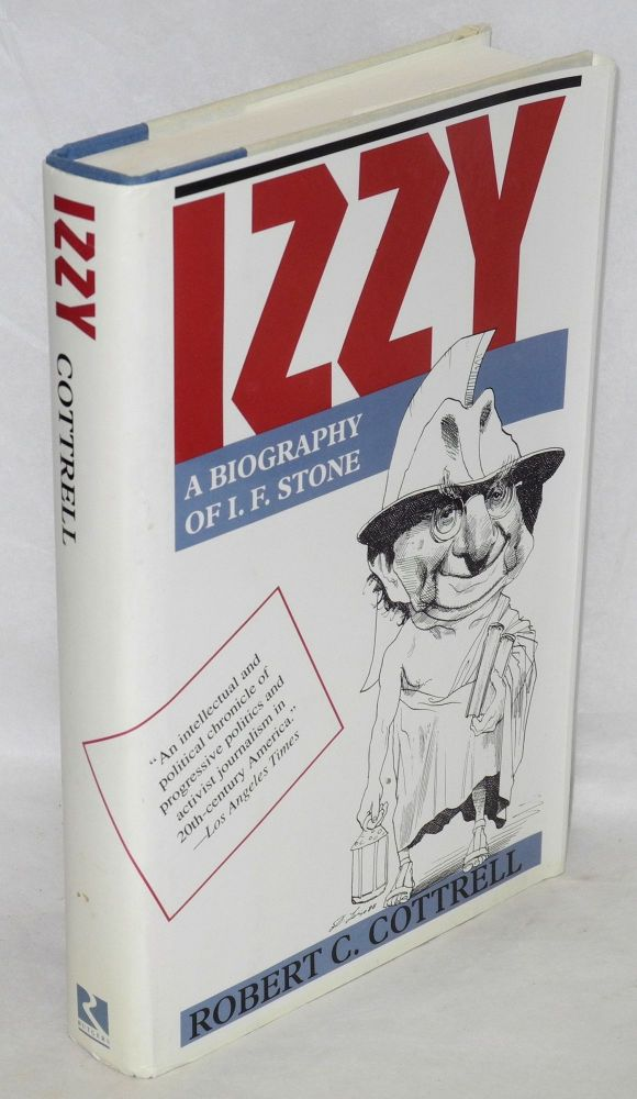 Izzy; a biography of I.F. Stone. Robert C. Cottrell.