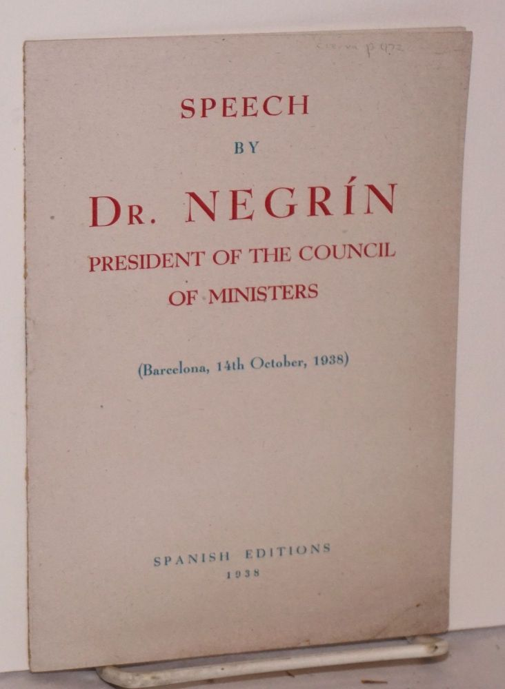 Speech by Dr. Negrín; President of the Council of Ministers (Barcelona, 14th October, 1938). Juan Negrín.