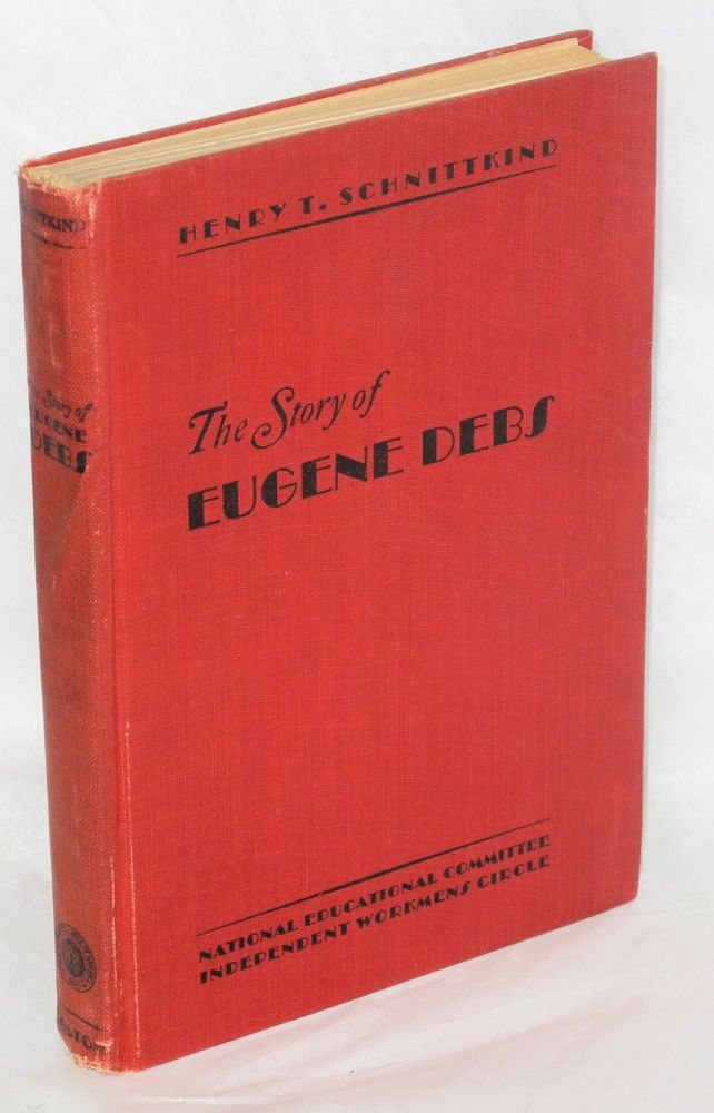 The story of Eugene Debs. With an introduction by Romain Rolland. Henry T. Schnittkind.