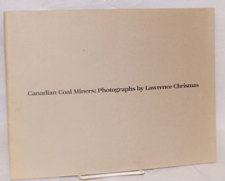 Canadian coal miners: photographs. Lawrence Chrismas, Terry Fenton.