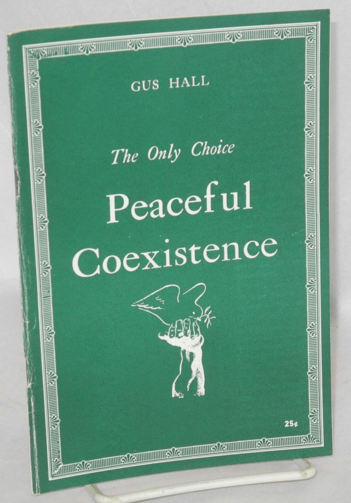 The only choice, peaceful coexistence. Gus Hall.