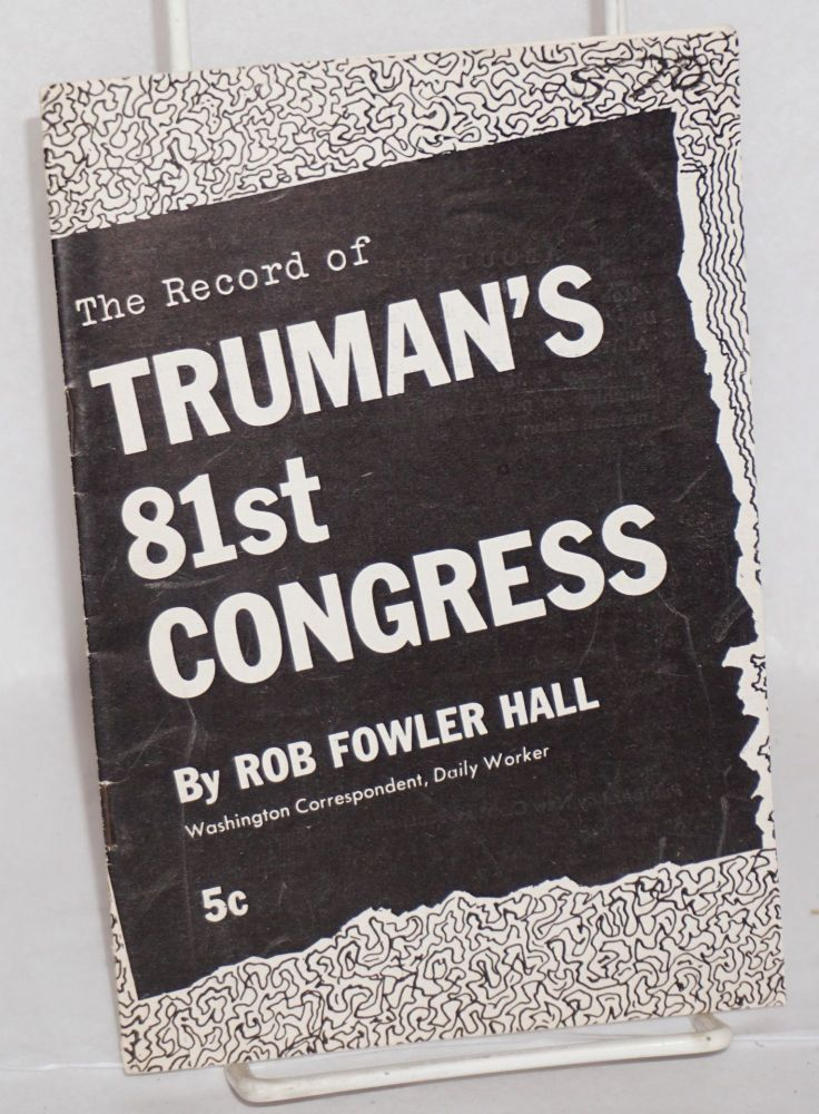 The record of Truman's 81st Congress. Rob Fowler Hall.