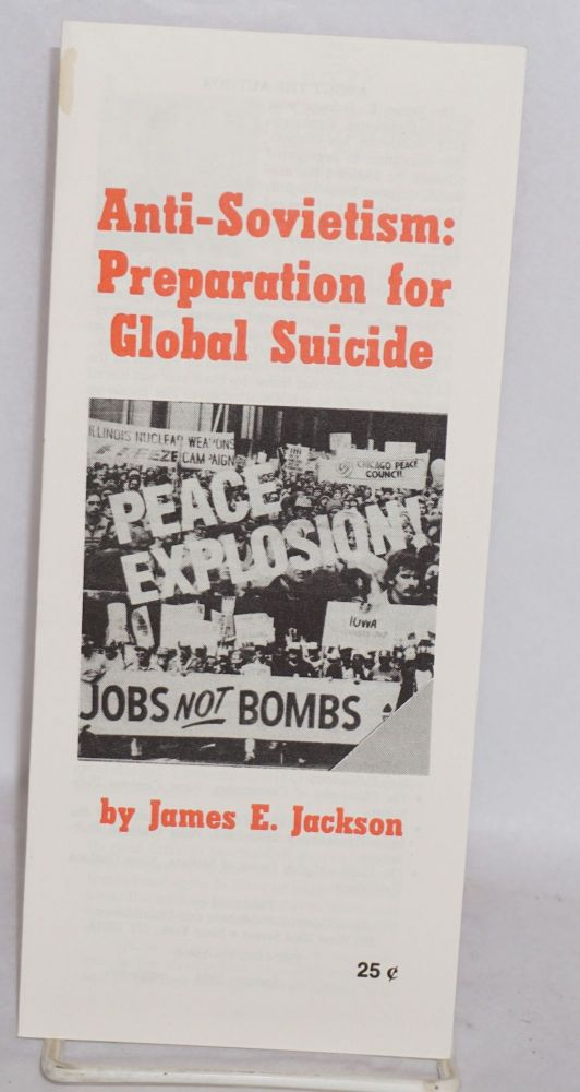Anti-Sovietism: preparation for global suicide. James E. Jackson.