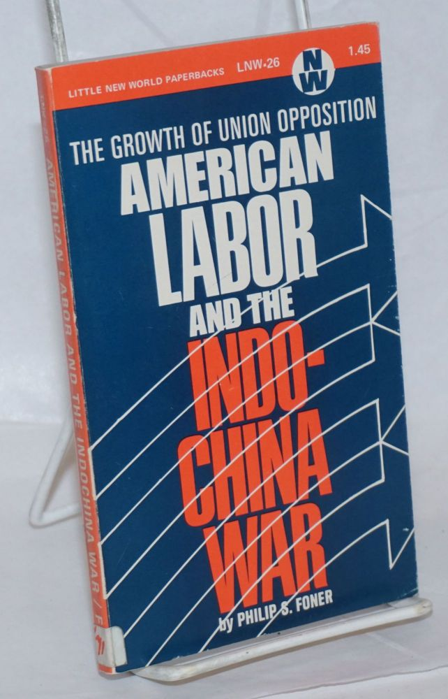 American labor and the Indochina war; the growth of union opposition. Philip S. Foner.