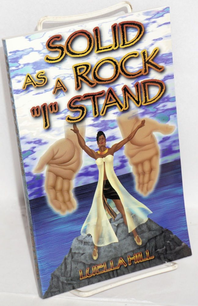 "Solid as a rock ""I"" stand; inspirational poetry & short stories. Luella Hill."