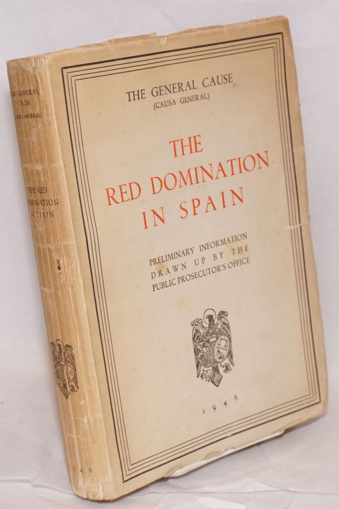 The Red Domination in Spain: the General Cause (Causa General). preliminary information drawn up by the Ministry of Justice