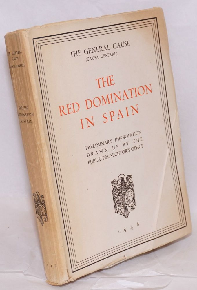 The Red Domination in Spain; the general cause (causa general). preliminary information drawn up by the Ministry of Justice