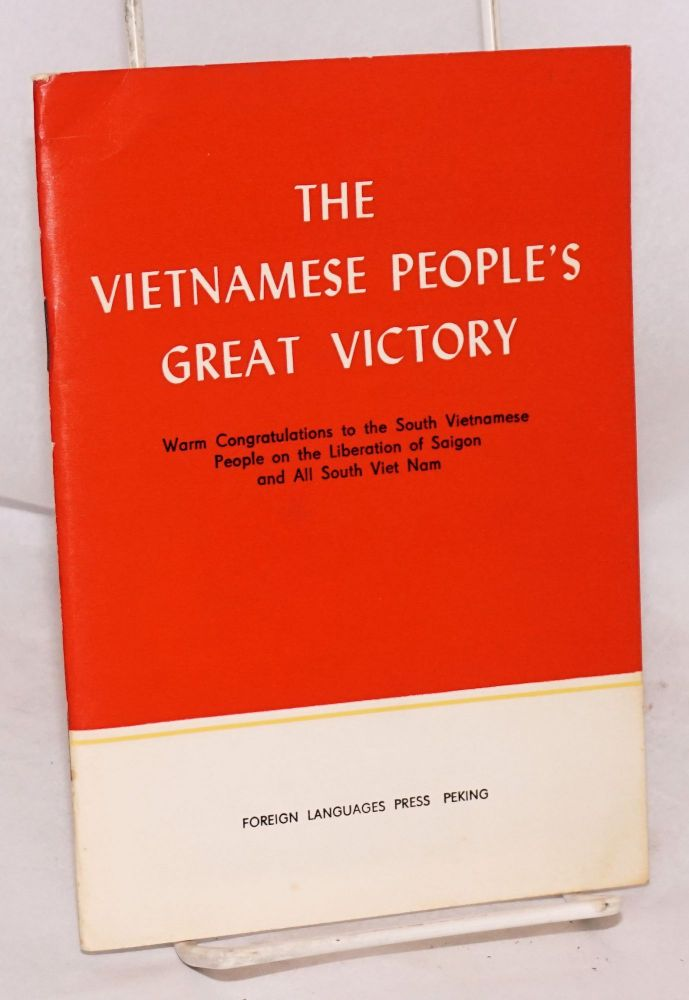 The Vietnamese people's great victory; warm congratulations to the South Vietnamese People on the liberation of Saigon and all South Vietnam