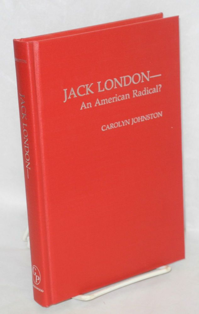Jack London -- an American radical? Carolyn Johnston.
