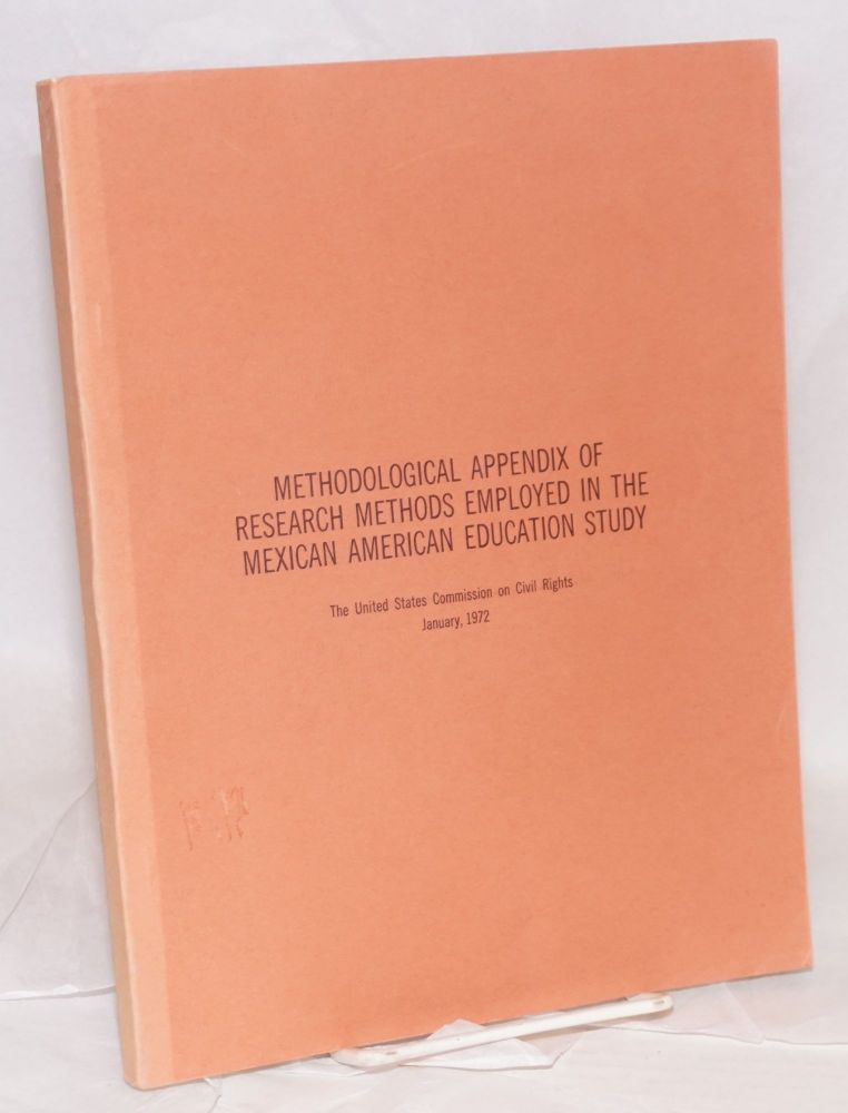 Methodological appendix of research methods employed in the Mexican American education study. United States. Commission on Civil Rights.