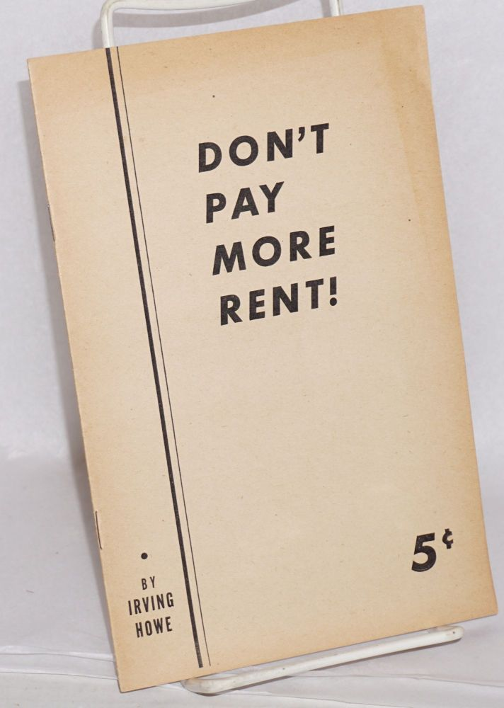 Don't pay more rent! Irving Howe.
