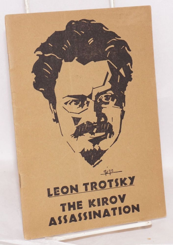 The Kirov assassination. Translated by J. G. Wright. Leon Trotsky.