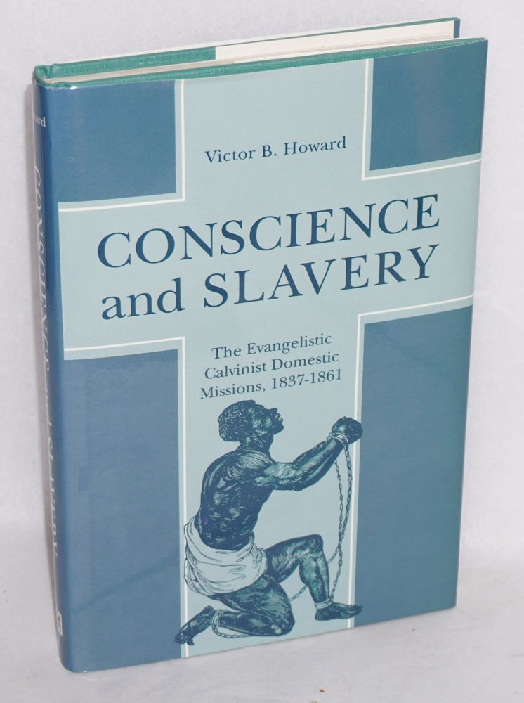 Conscience and slavery; the evangelistic Calvinist domestic missions, 1837-1861. Victor B. Howard.