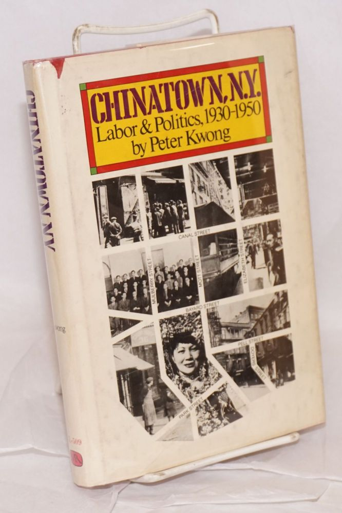 Chinatown, New York; labor and politics, 1930-1950. Peter Kwong.