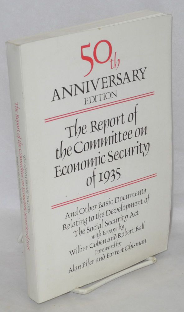 The report of the Committee on Economic Security of 1935, and other basic documents relating to the development of the Social Security Act with essays by Wilbur Cohen and Robert Ball, foreword by Alan Pifer and Forest Chisman. Wilber Cohen, Robert Ball.