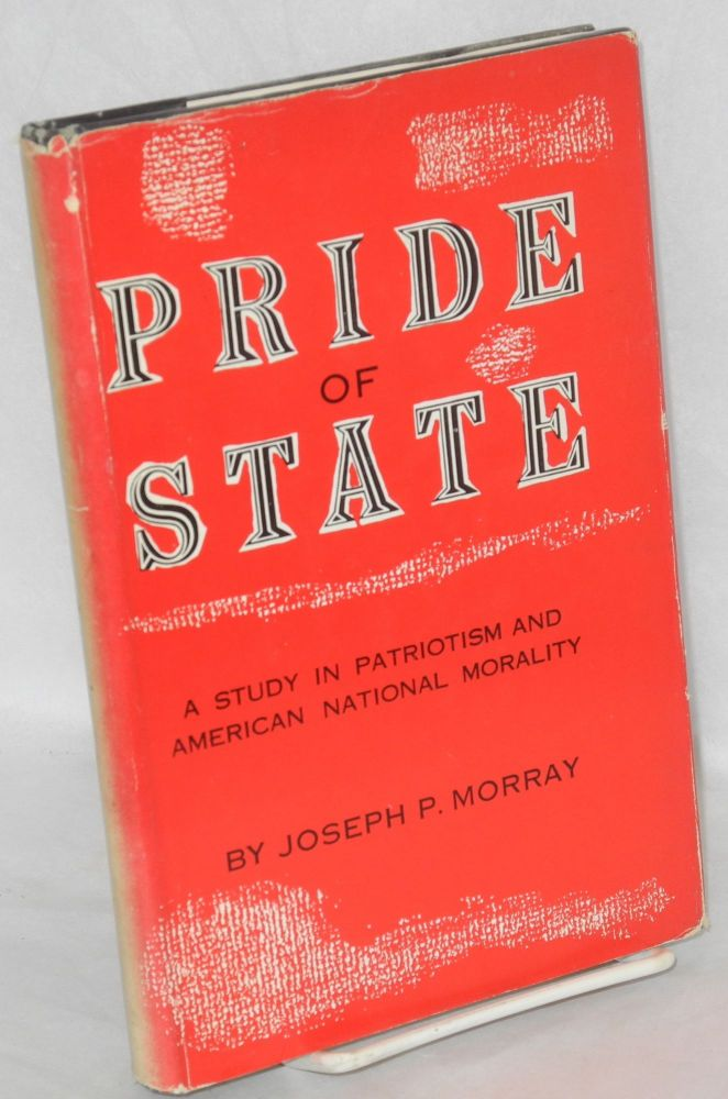 Pride of state: a study in patriotism and American national morality. Joseph P. Morray.