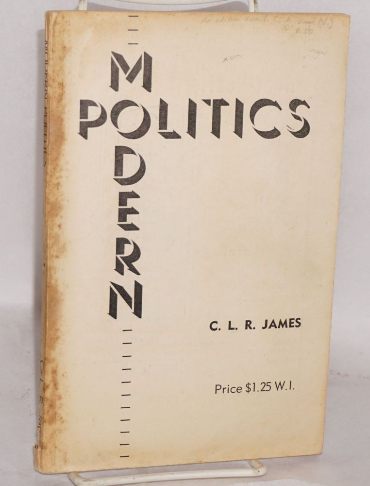 Modern politics; being a series of lectures on the subject given at the Trinidad Public Library, in its adult education programme. Cyril Lionel Robert James.