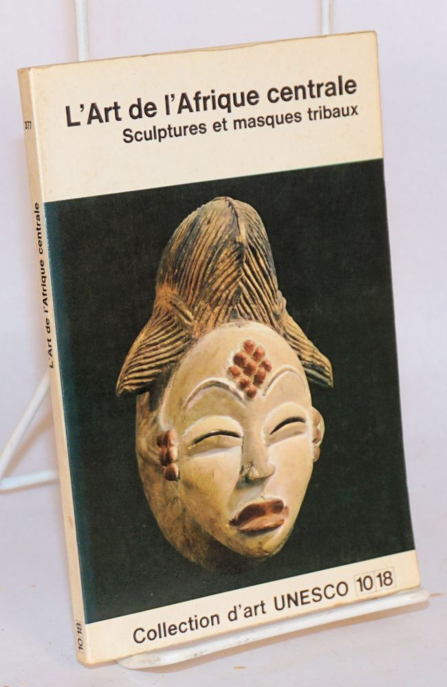 L'art de l'Afrique centrale; sculptures et masques tribaux. William Fagg.