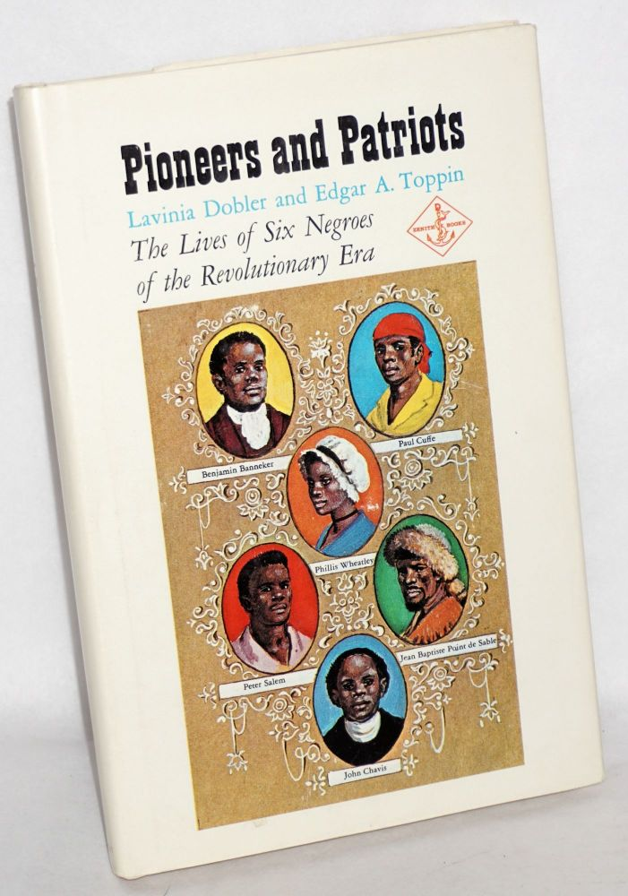 Pioneers and patriots; the lives of six Negroes of the revolutionary era, illustrated by Colleen Browning. Lavinia Dobler, Edgar A. Toppin.