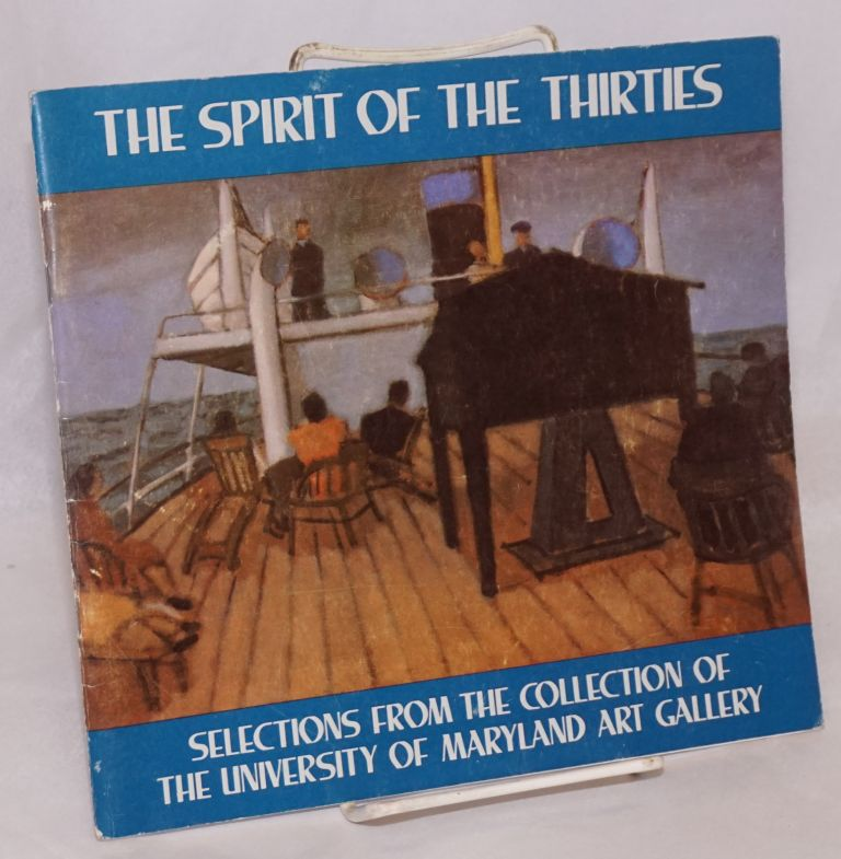 The spirit of the thirties. Selection from the collection of the University of Maryland Art Gallery. February 24 - April 18, 1982