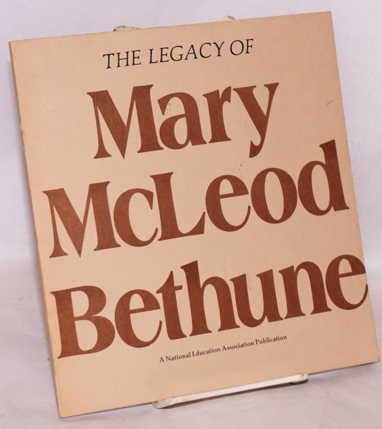 The legacy of Mary McLeod Bethune. Mary McLeod Bethune.