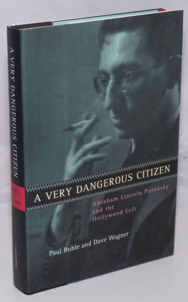 A very dangerous citizen, Abraham Lincoln Polonsky and the Hollywood Left. Paul Buhle, Dave Wagner.