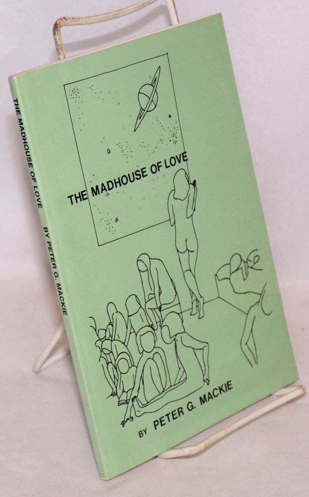 The madhouse of love. Peter G. Mackie.