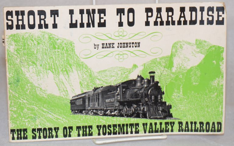 Short line to paradise:; the story of the Yosemite Valley Railroad; second revised edition. Hank Johnston.