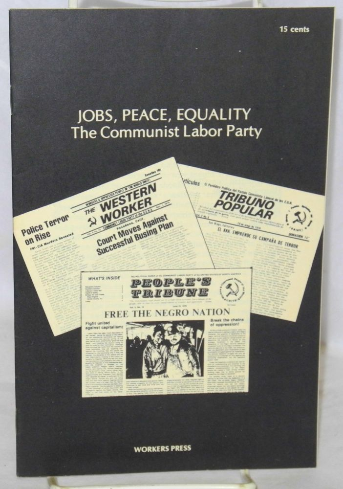 Jobs, peace, equality, the Communist Labor Party. Communist Labor Party.