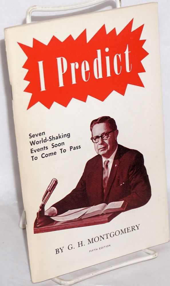I predict: things which must shortly come to pass. Fifth edition. G. H. Montgomery.
