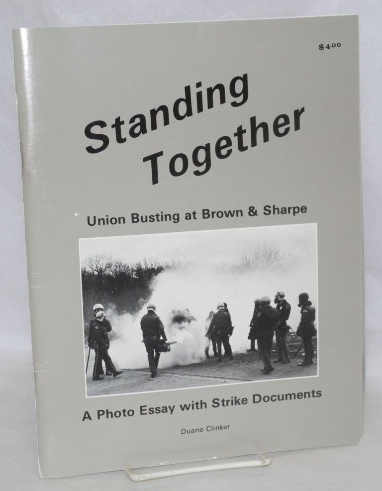 Standing together: Union busting at Browne and Sharpe. A photo essay with strike documents. Duane Clinker.