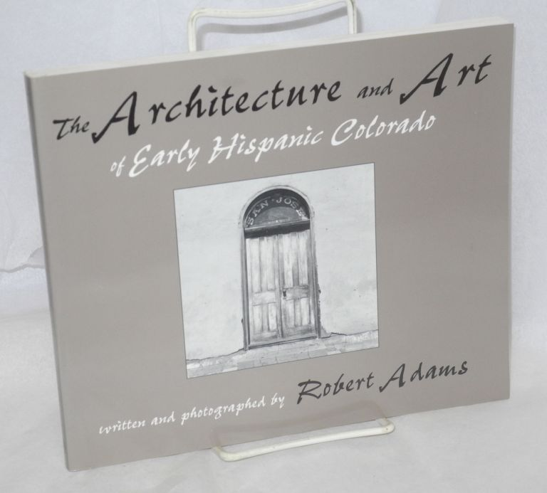 The Architecture and Art of Early Hispanic Colorado. Robert Adams.