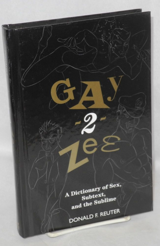 Gay-2-zee; a dictionary of sex, subtext, and the sublime. Donald F. Reuter.