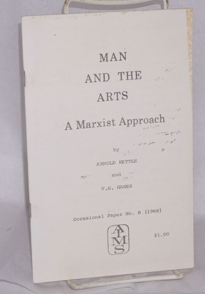 Man and the arts, a Marxist approach. Arnold Kettle, V G. Hanes.