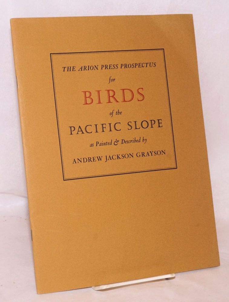The Arion Press prospectus for Birds of the Pacific Slope as painted and described by Andrew Jackson Grayson. Andrew Jackson Grayson.