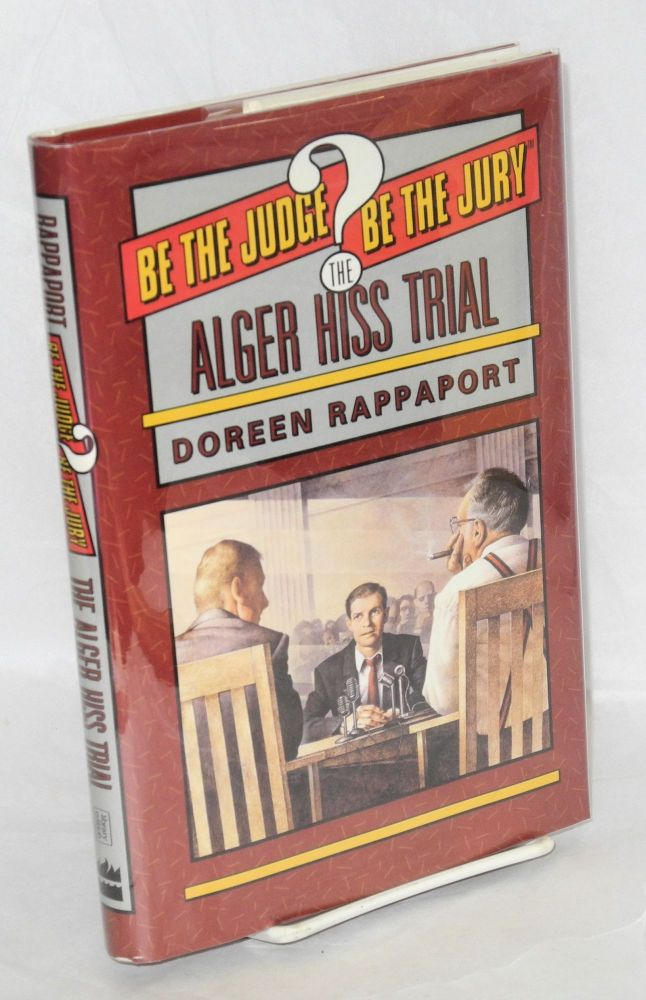 The Alger Hiss trial, illustrated with photographs, prints, and diagrams. Doreen Rappaport.