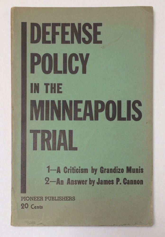 Defense policy in the Minneapolis trial. 1. A criticism by Grandizo Munis. 2. An answer by James P. Cannon. James P. Cannon, Granizo Munis.