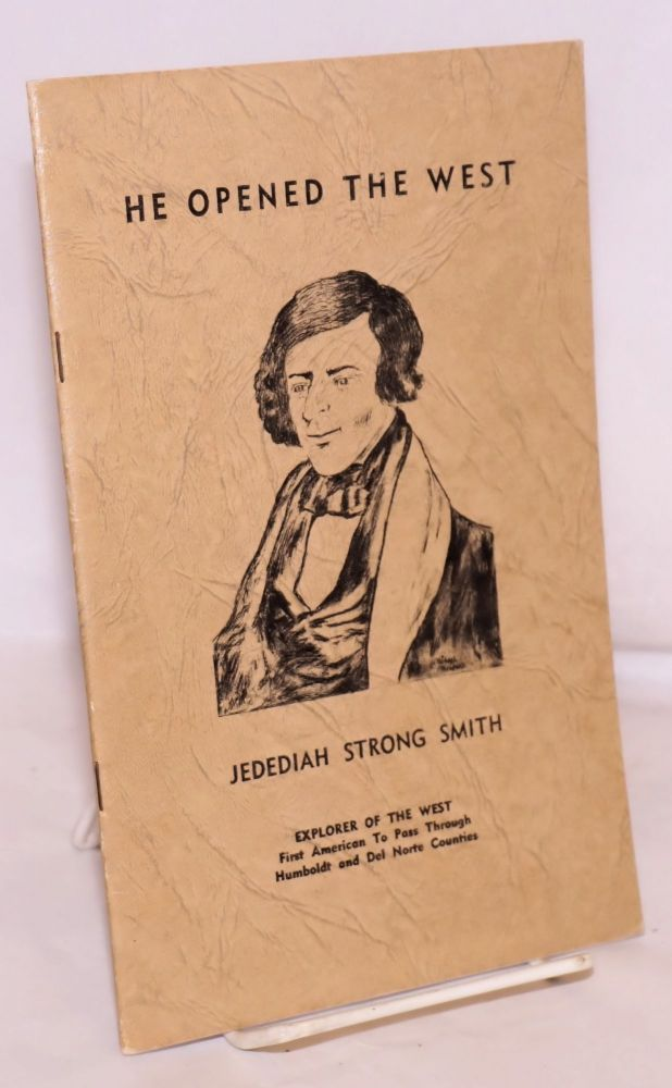He opened the West and led the first white explorers through Northwest California May - June 1828 [Jedediah Strong Smith]. Rev. Don M. Chase.