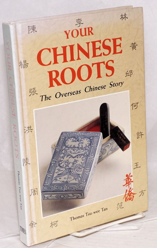 Your Chinese roots; the overseas Chinese story. Thomas Tsu-wee Tan.