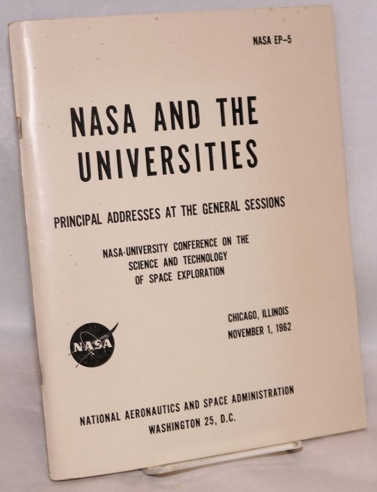 NASA and the universities, principal addresses at the general sessions, NASA-university conference on the science and technology of space exploration, Chicago, Illinois, November 1, 1962