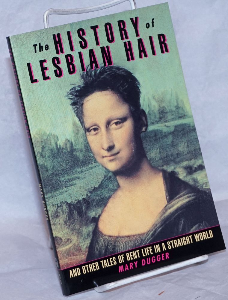 The history of lesbian hair and other tales of bent life in a straight world. Mary Dugger.