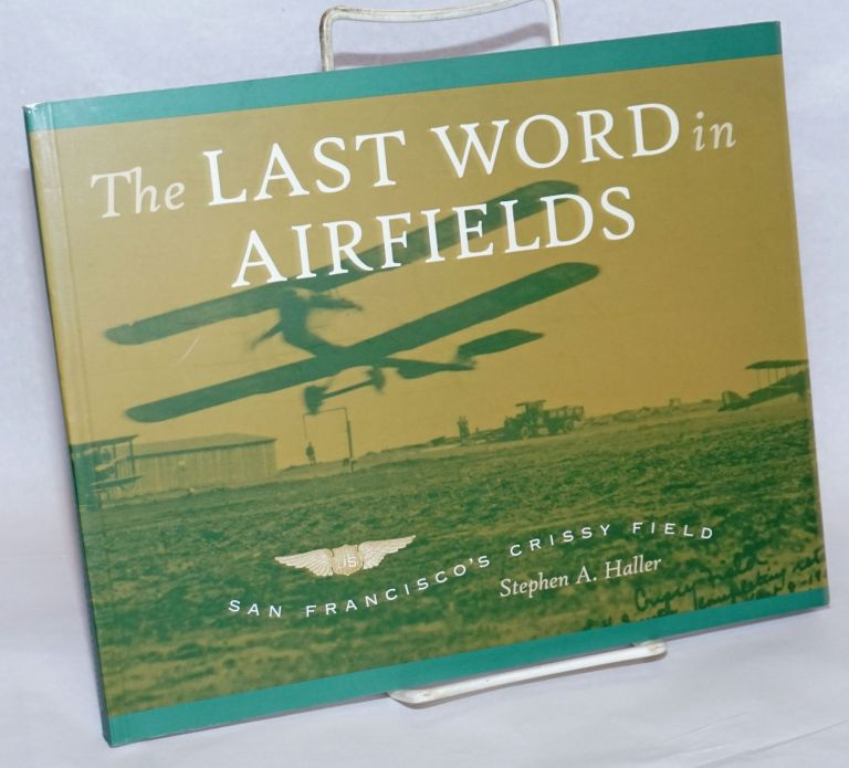 The last word in airfields: a special history study of Crissy Field Presidio of San Francisco, California. Stephen A. Haller.