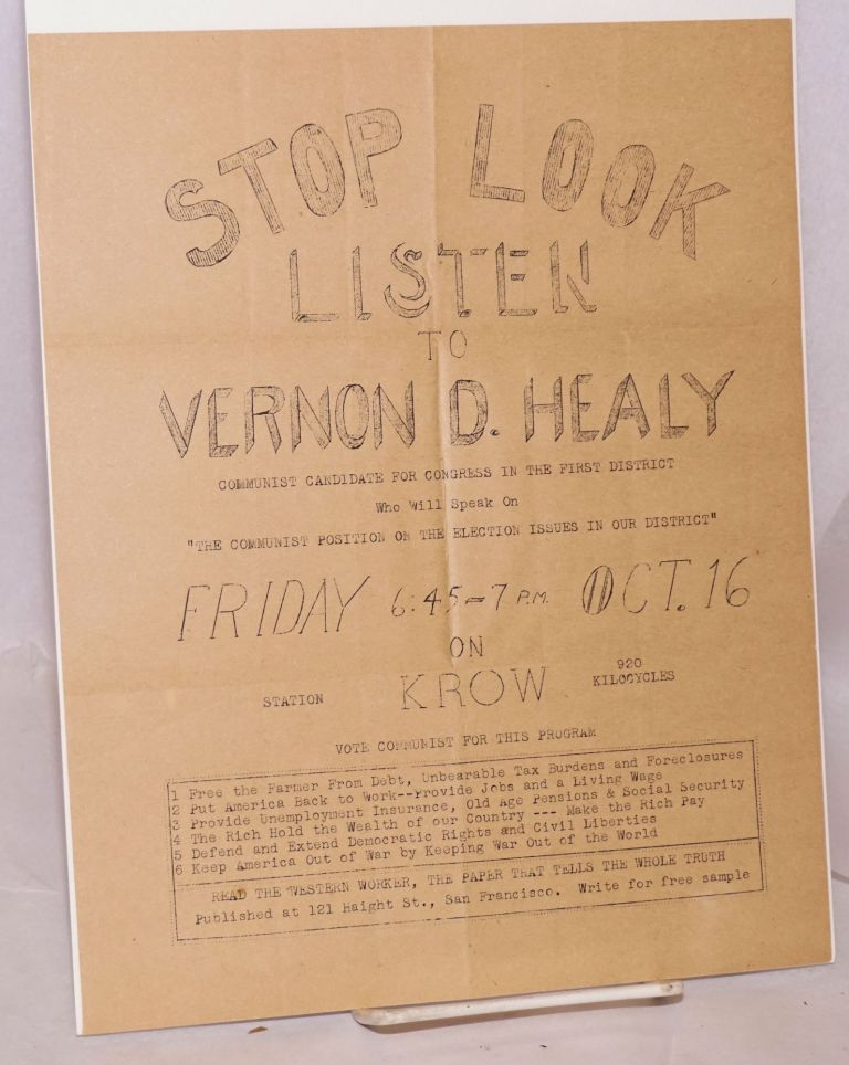 Stop, look, listen to Vernon D. Healy, Communist Candidate for Congress in the first district who will speak on 'The Communist position on the election issues in our district' Friday 6:45-7 p.m. Oct. 16, on Station KROW 920 kilocycles. USA Communist Party.