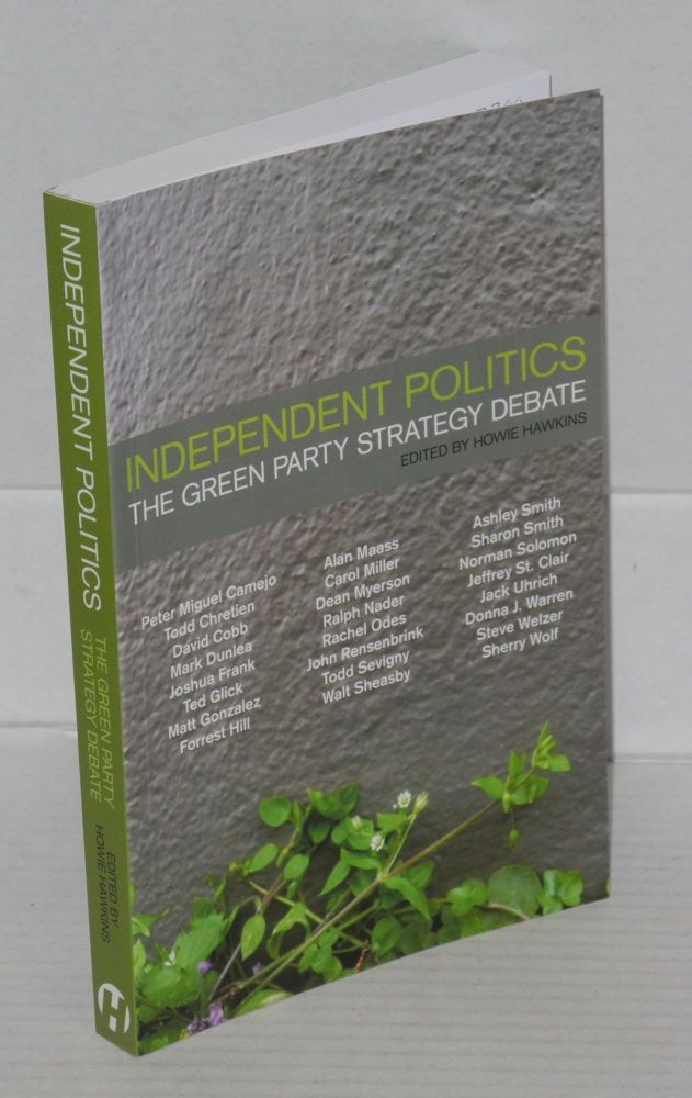 Independent politics: the Green Party strategy debate. Howie Hawkins, ed.